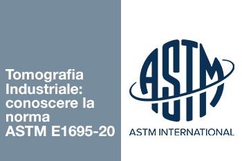 Tomografia Industriale Computerizzata: conoscere la norma ASTM E1695-20